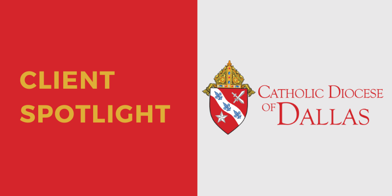 Client Spotlight Catholic Diocese of Dallas